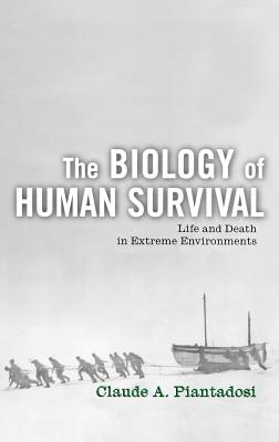 The Biology of Human Survival By Piantadosi, Claude A.